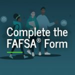 Complete the FAFSA Form